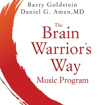 The Brain Warrior's Way Music Program – Barry Goldstein & Daniel G. Amen, M.D.