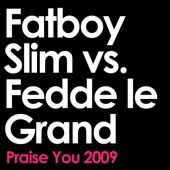 Praise You (2009 Remix Edit) [Fatboy Slim vs. Fedde Le Grand] - Single