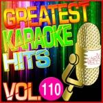 Greatest Karaoke Hits, Vol. 110 (Karaoke Version)