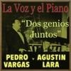 La Voz y el Piano de Dos Genios Juntos, Pedro Vargas & Agustín Lara