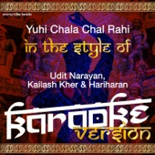 Yuhi Chala Chal Rahi (In the Style of Udit Narayan, Kailash Kher & Hariharan) [Karaoke Version]