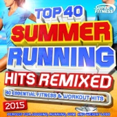 Top 40 Summer Running Hits Remixed 2015