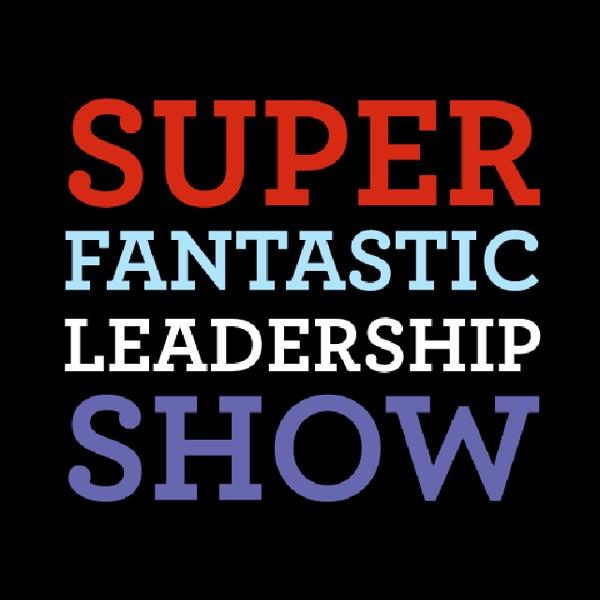 The Super Fantastic Leadership Show