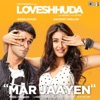 Mar Jaayen From Loveshhuda Single