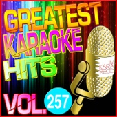 Greatest Karaoke Hits, Vol. 257 (Karaoke Version)