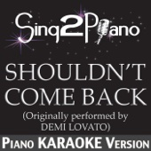 Shouldn't Come Back (Originally Performed By Demi Lovato) [Piano Karaoke Version]