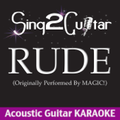 Rude (Originally Performed By Magic!) [Acoustic Guitar Karaoke]