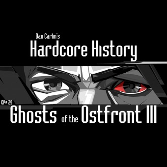 Episode 29: Ghosts of the Ostfront III – Dan Carlin's Hardcore History