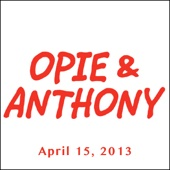Opie & Anthony - Opie & Anthony, April 15, 2013  artwork