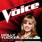 How Do I Live (The Voice Performance) - Holly Tucker