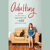 Kelly Williams Brown - Adulting: How to Become a Grown-up in 468 Easy(ish) Steps (Unabridged)  artwork
