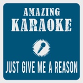 Just Give Me a Reason (Karaoke Version) [Originally Performed By Pink & Nate Ruess]