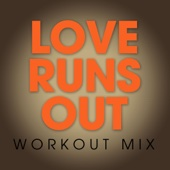 Love Runs Out (Extended Workout Mix)