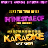 Just the Two of Us (In the Style of Bill Withers & Grover Washington Jr.) [Karaoke Version] - Ameritz Karaoke Entertainment