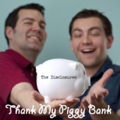 Thank My Piggy Bank - The Disclosures