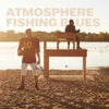 Fishing Blues - Atmosphere, Atmosphere
