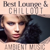 Best Lounge & Chillout Ambient Music: Instrumental Chill Ibiza Grooves, Chic Café Bar Music Experience