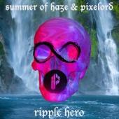 Summer of Haze & Pixelord - Ripple Hero artwork