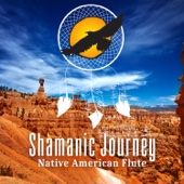 Shamanic Journey: Native American Flute - Essential Music for Meditation & Self-Regard, Pan Flute with Nature Sounds, Relaxing Flute Background Music, Soothing Ethnic Soundscapes