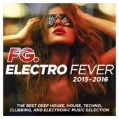 Electro Fever 2015 - 2016 (By FG) [The Best Deep House, House, Techno, Clubbing, and Electronic Music Selection]