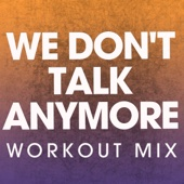 We Don't Talk Anymore (Workout Mix)