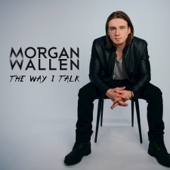 The Way I Talk - Morgan Wallen