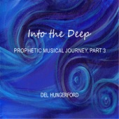 Into the Deep: Prophetic Musical Journey, Pt. 3