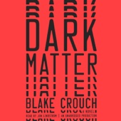 Blake Crouch - Dark Matter: A Novel (Unabridged)  artwork