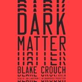 Blake Crouch - Dark Matter: A Novel (Unabridged)  artwork