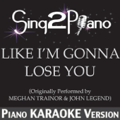 Like I'm Gonna Lose You (Originally Performed By Meghan Trainor & John Legend) [Piano Karaoke Version]