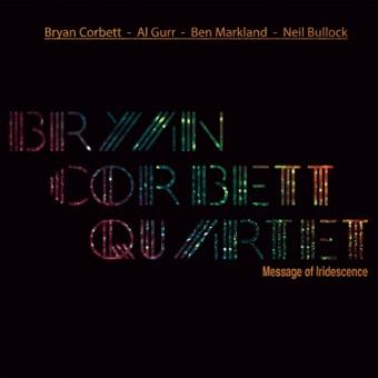 Message of Iridescence – Bryan Corbett Quartet