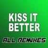Kiss It Better (All Remixes) - EP