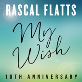 My Wish (10th Anniversary) - Rascal Flatts