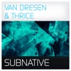 Subnative - Single, Van Dresen & Thrice