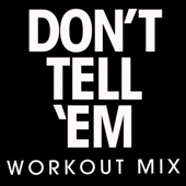 Don't Tell 'Em (Extended Workout Mix)