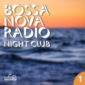 Bossa Nova Radio, Vol. 1 (Night Club)