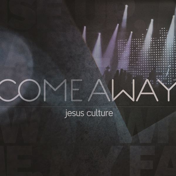 Come Away Live Jesus Culture CD cover