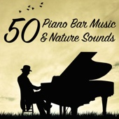 50 Piano Bar Music & Nature Sounds - Background Easy Listening Pianobar Music & Relaxing Piano Music (Slow Jazz Collection)
