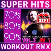 70's 80's 90's Super Hits Workout Remix Vol.3 Ballads Edition (ideal for work out , fitness, cardio , dance, aerobic, spinning, running)