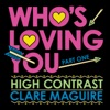 Who's Loving You, Pt. 1 - Single, High Contrast & Clare Maguire