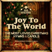 Joy to the World - The Most Loved Christmas Hymns & Carols