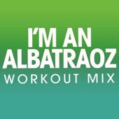 I'm an Albatraoz (Workout Mix)