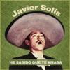 He Sabido Que Te Amaba, Javier Solis