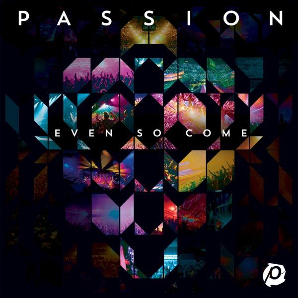 Passion: Even So Come (Deluxe Edition) [Live]