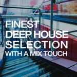 Finest Deep House Selection (With a Mix Touch)