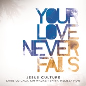 Your Love Never Fails (Live) - Jesus Culture Cover Art