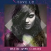 Queen of the Clouds, Tove Lo
