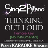 Thinking Out Loud (Female Key - No Instrumental) [Originally Performed By Ed Sheeran] [Piano Karaoke Version]