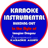 Bleeding Out (In the Style of Imagine Dragons) [Karaoke Instrumental Version]