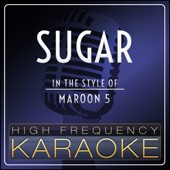 Sugar (In the Style of Maroon 5) [Karaoke Version]